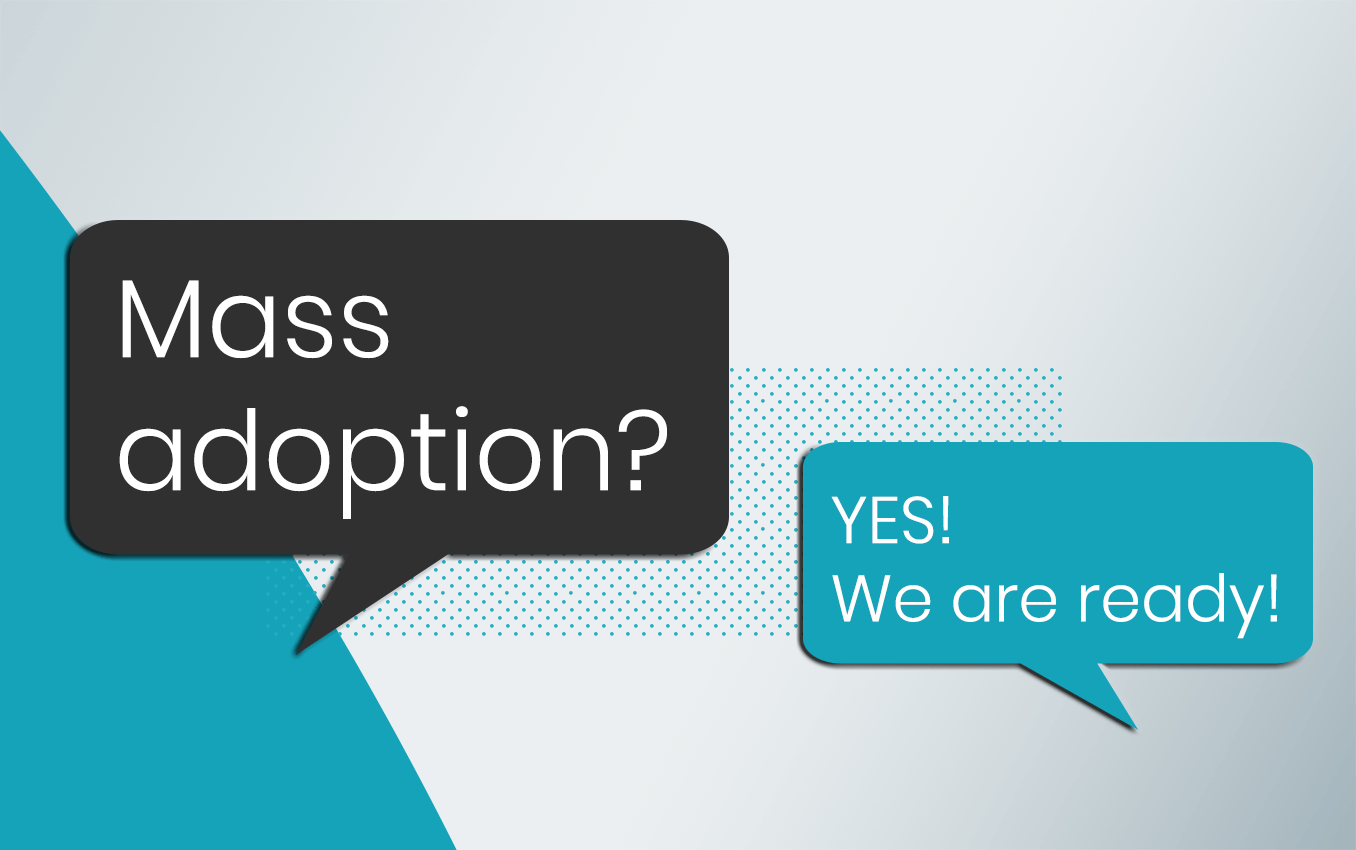 Mass adoption – we have a solution!
